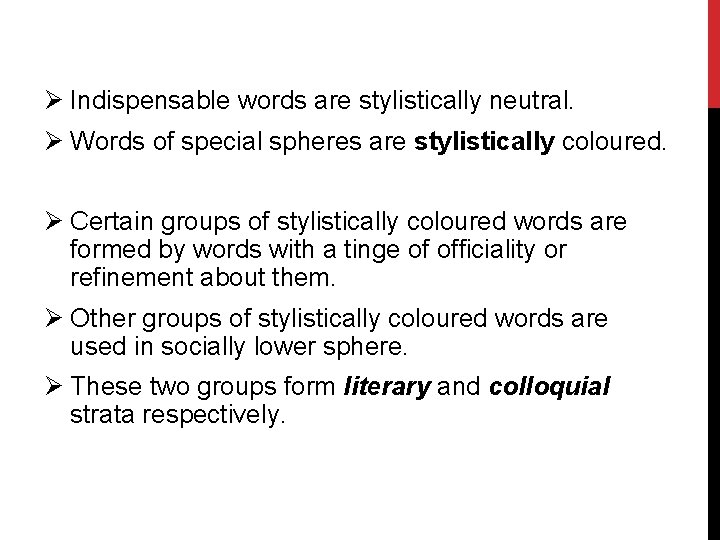 Ø Indispensable words are stylistically neutral. Ø Words of special spheres are stylistically coloured.