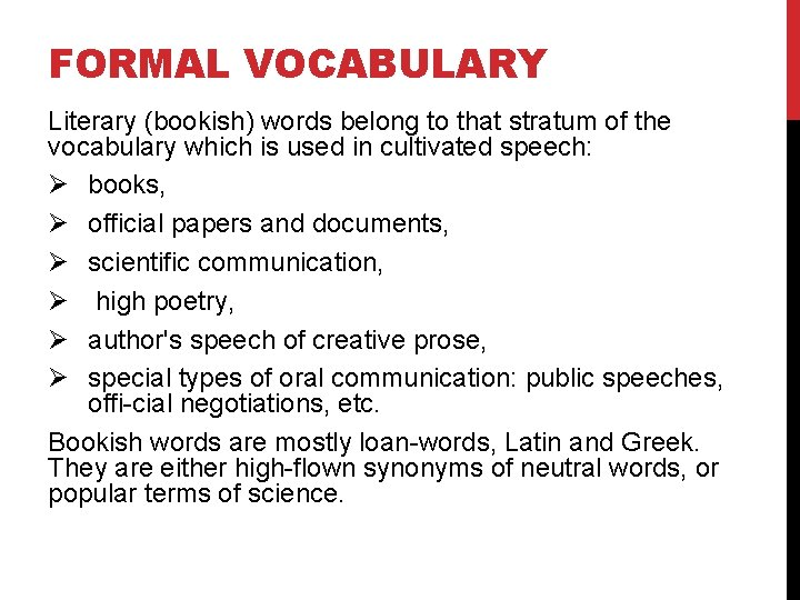 FORMAL VOCABULARY Literary (bookish) words belong to that stratum of the vocabulary which is