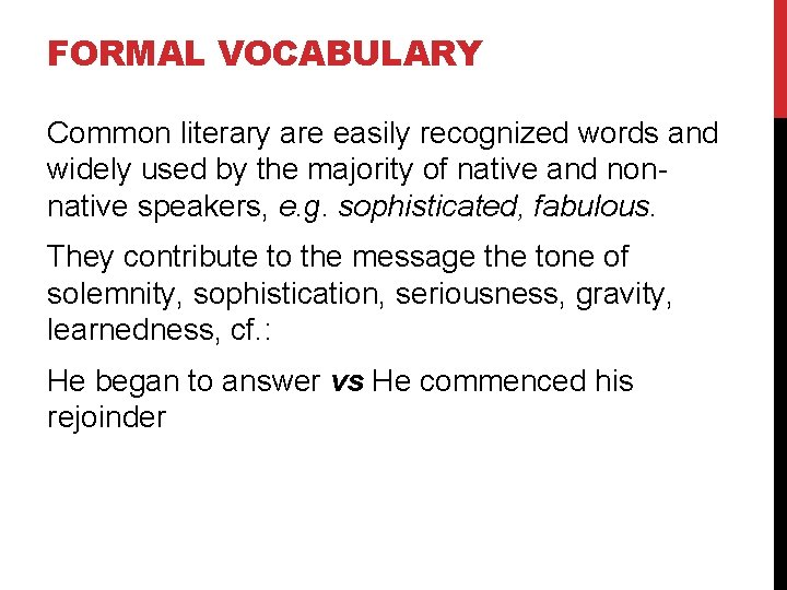 FORMAL VOCABULARY Common literary are easily recognized words and widely used by the majority