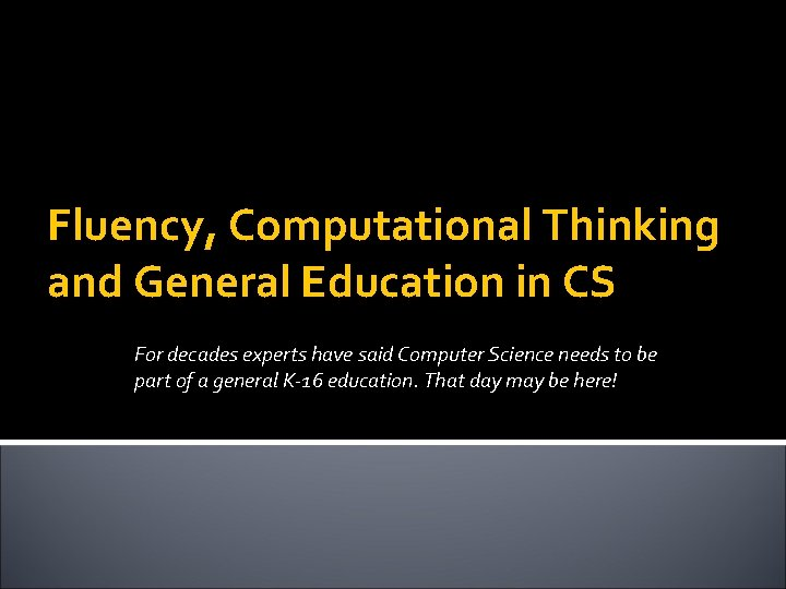Fluency, Computational Thinking and General Education in CS For decades experts have said Computer