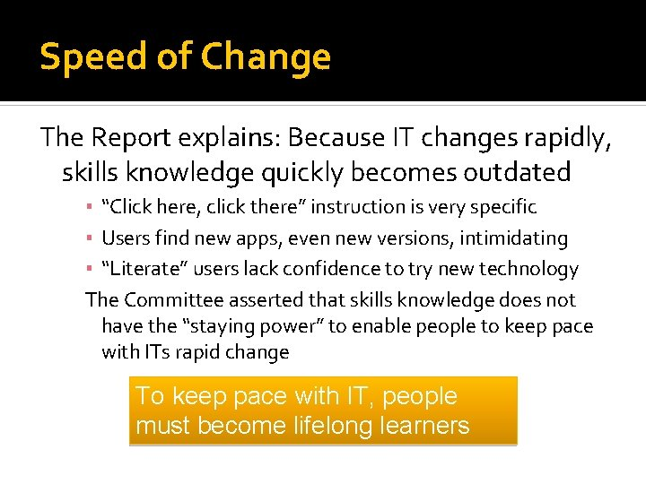Speed of Change The Report explains: Because IT changes rapidly, skills knowledge quickly becomes