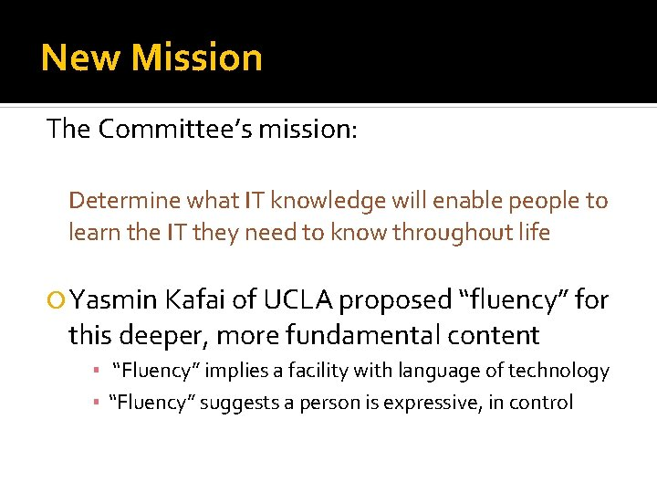 New Mission The Committee's mission: Determine what IT knowledge will enable people to learn