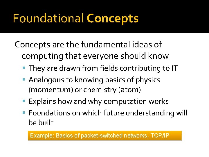 Foundational Concepts are the fundamental ideas of computing that everyone should know They are