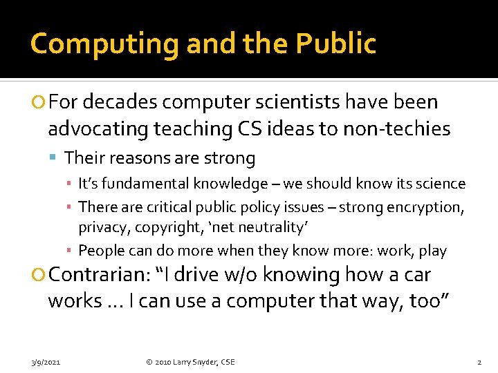 Computing and the Public For decades computer scientists have been advocating teaching CS ideas