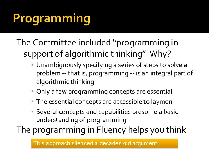 """Programming The Committee included """"programming in support of algorithmic thinking"""" Why? ▪ Unambiguously specifying"""