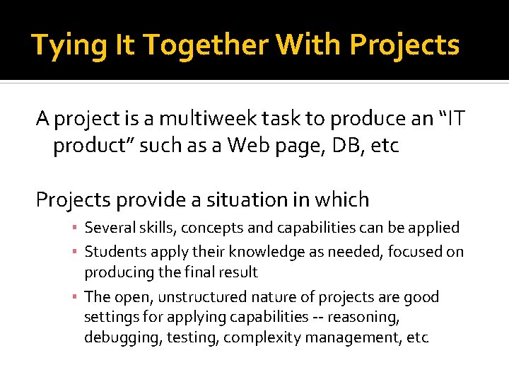 Tying It Together With Projects A project is a multiweek task to produce an