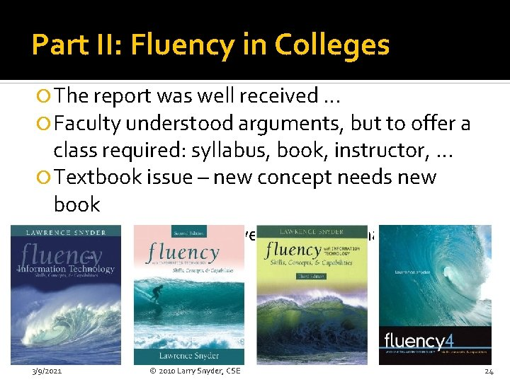 Part II: Fluency in Colleges The report was well received … Faculty understood arguments,