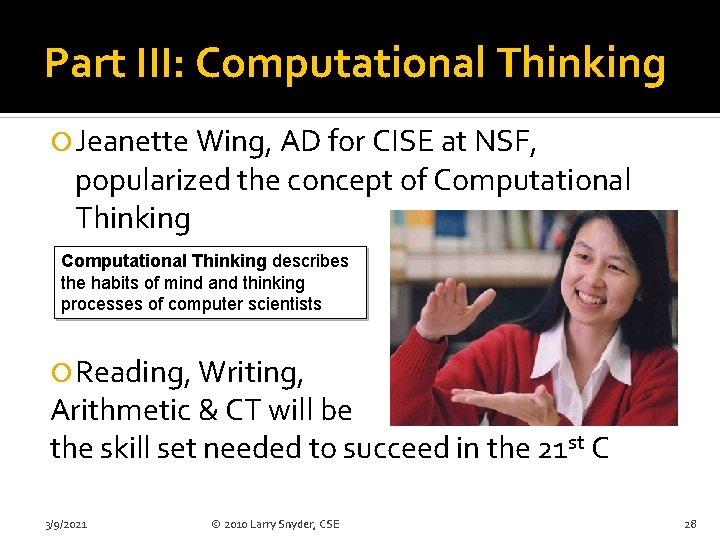 Part III: Computational Thinking Jeanette Wing, AD for CISE at NSF, popularized the concept