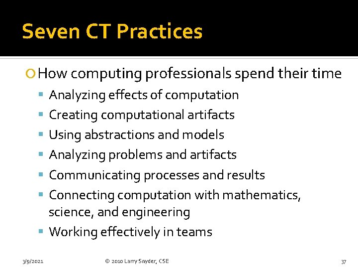 Seven CT Practices How computing professionals spend their time Analyzing effects of computation Creating