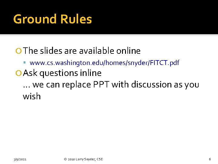 Ground Rules The slides are available online www. cs. washington. edu/homes/snyder/FITCT. pdf Ask questions