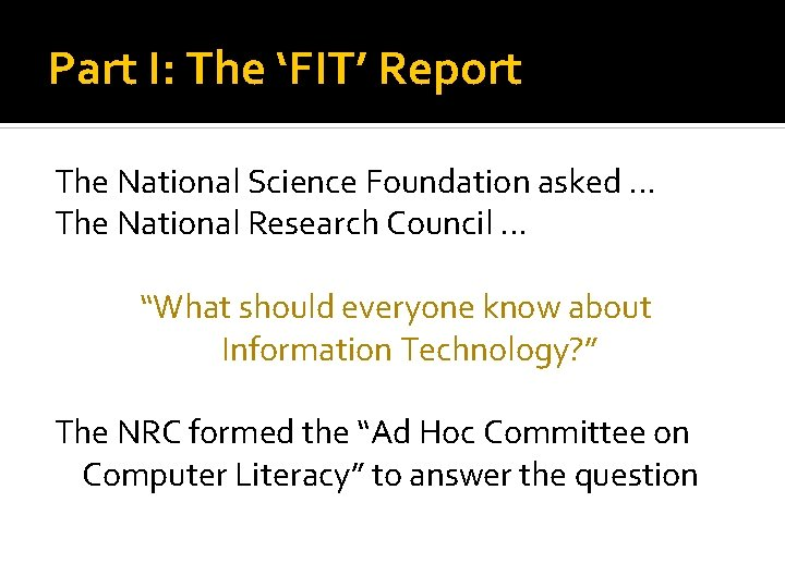 Part I: The 'FIT' Report The National Science Foundation asked. . . The National