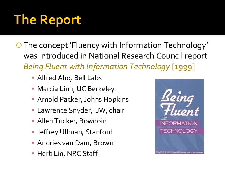 The Report The concept 'Fluency with Information Technology' was introduced in National Research Council