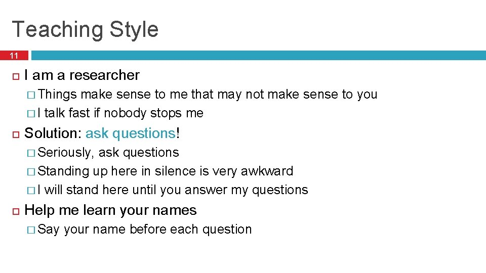 Teaching Style 11 I am a researcher � Things make sense to me that