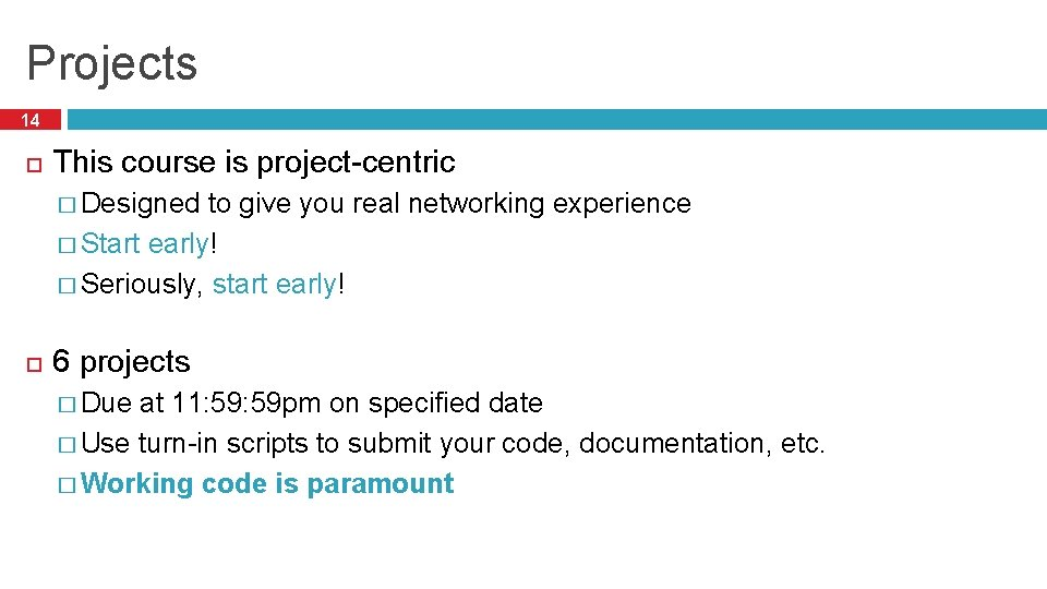 Projects 14 This course is project-centric � Designed to give you real networking experience