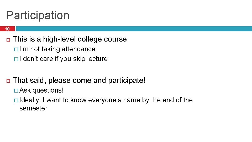 Participation 18 This is a high-level college course � I'm not taking attendance �