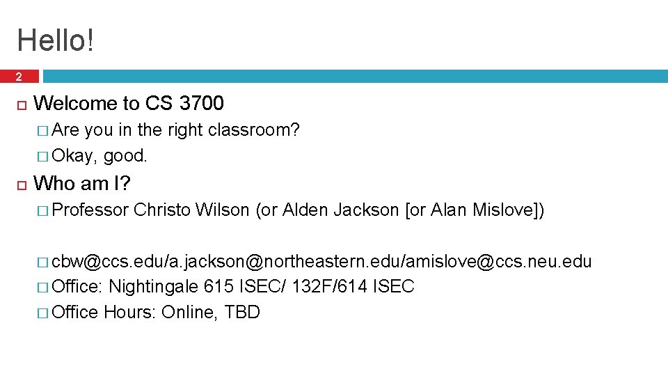 Hello! 2 Welcome to CS 3700 � Are you in the right classroom? �