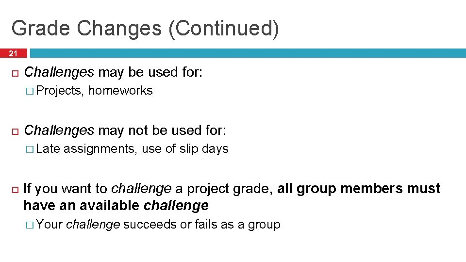 Grade Changes (Continued) 21 Challenges may be used for: � Projects, homeworks Challenges may
