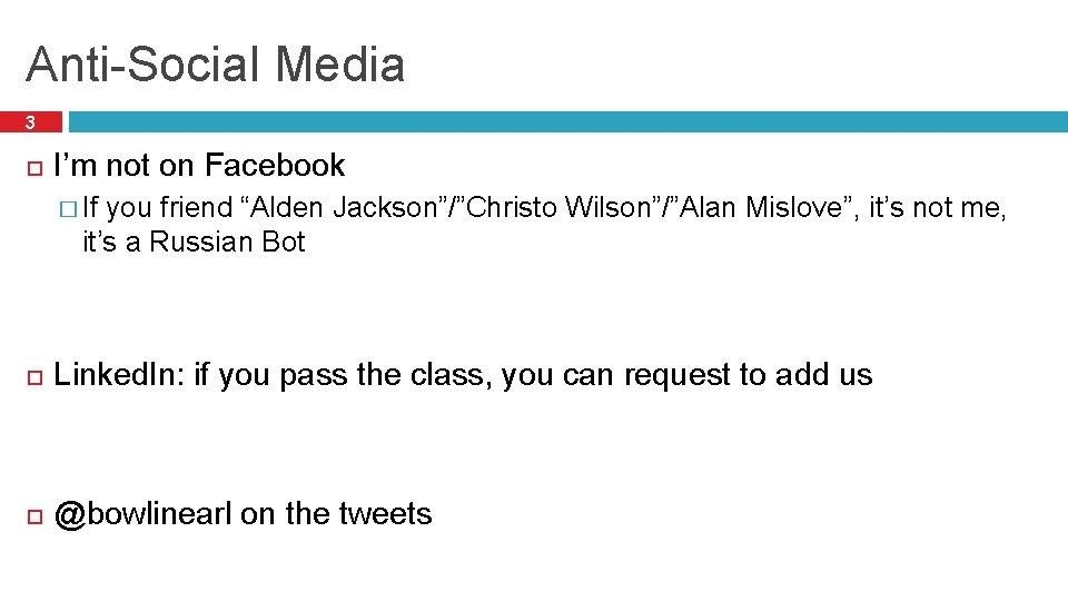 "Anti-Social Media 3 I'm not on Facebook � If you friend ""Alden Jackson""/""Christo Wilson""/""Alan"