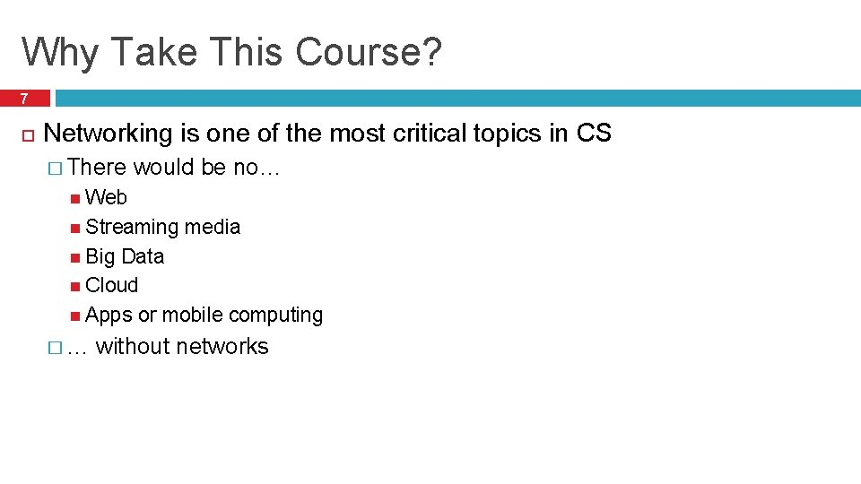 Why Take This Course? 7 Networking is one of the most critical topics in