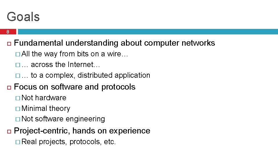 Goals 8 Fundamental understanding about computer networks � All the way from bits on