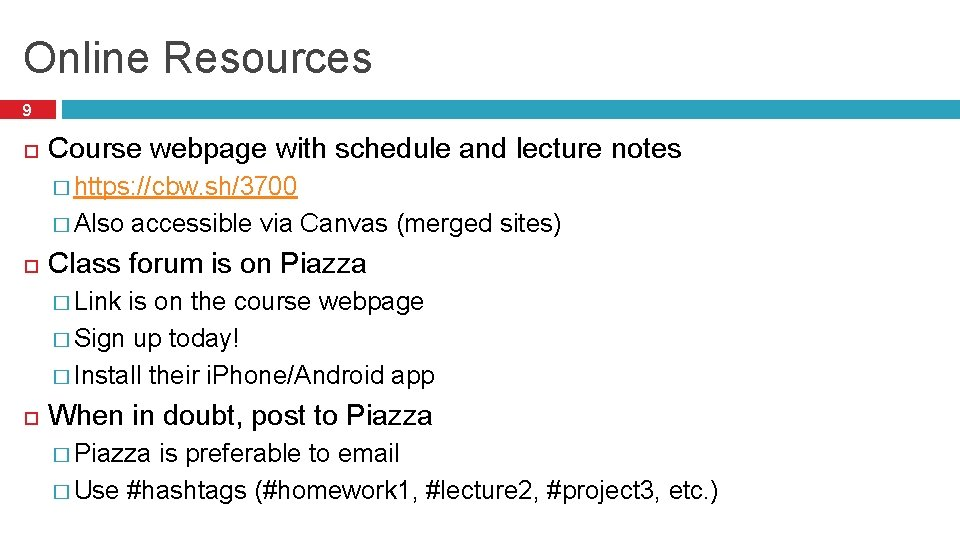 Online Resources 9 Course webpage with schedule and lecture notes � https: //cbw. sh/3700
