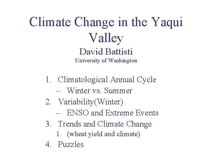 Climate Change in the Yaqui Valley David Battisti University of Washington 1. Climatological Annual