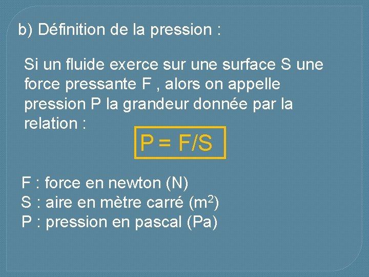 b) Définition de la pression : Si un fluide exerce sur une surface S