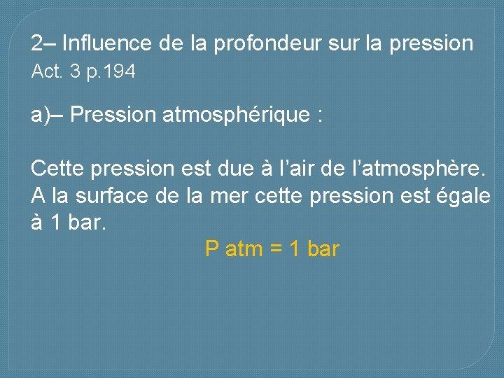 2– Influence de la profondeur sur la pression Act. 3 p. 194 a)– Pression