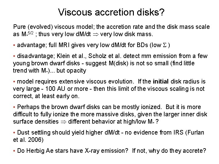 Viscous accretion disks? Pure (evolved) viscous model; the accretion rate and the disk mass