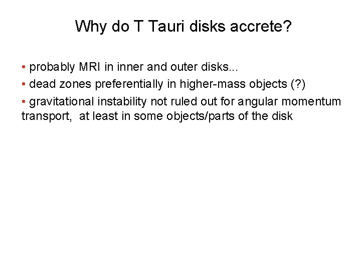Why do T Tauri disks accrete? • probably MRI in inner and outer disks.