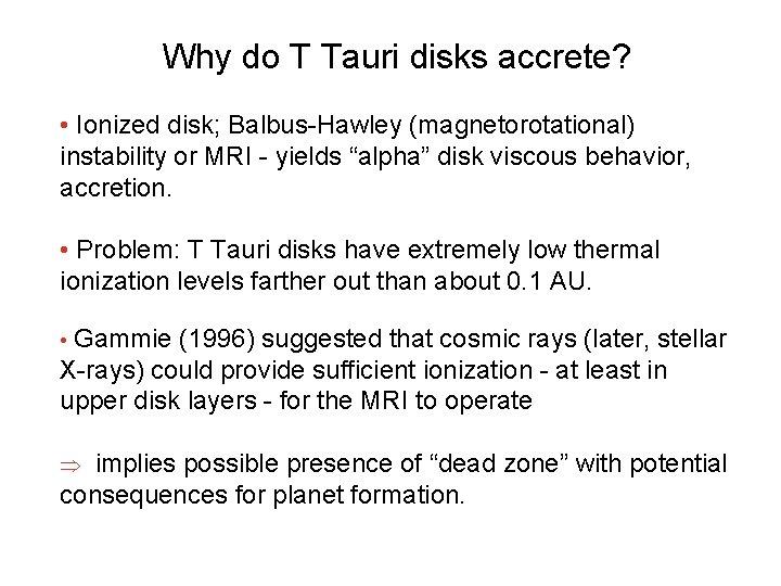 Why do T Tauri disks accrete? • Ionized disk; Balbus-Hawley (magnetorotational) instability or MRI