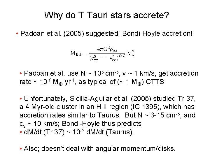 Why do T Tauri stars accrete? • Padoan et al. (2005) suggested: Bondi-Hoyle accretion!