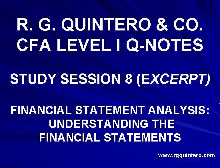 R. G. QUINTERO & CO. CFA LEVEL I Q-NOTES STUDY SESSION 8 (EXCERPT) FINANCIAL
