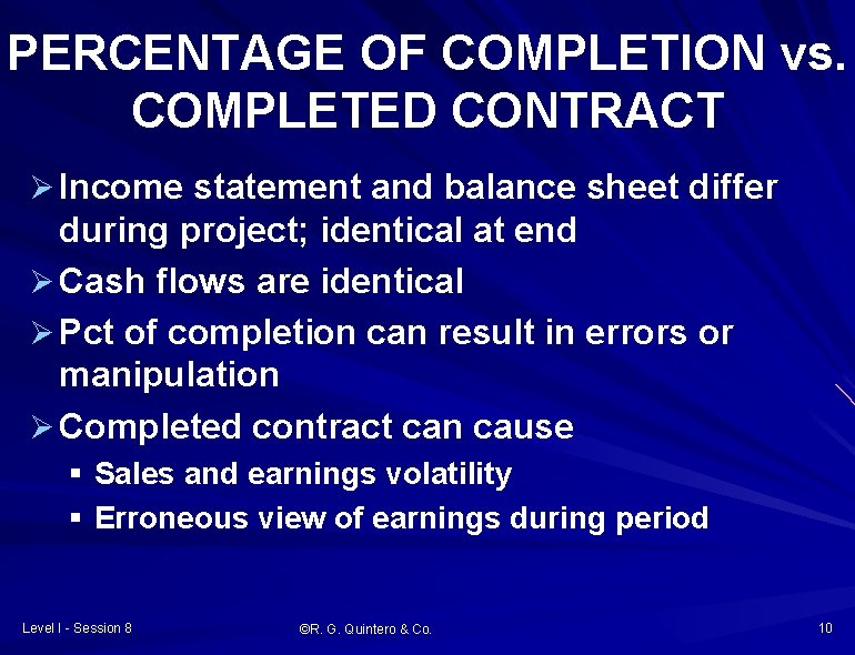 PERCENTAGE OF COMPLETION vs. COMPLETED CONTRACT Ø Income statement and balance sheet differ during