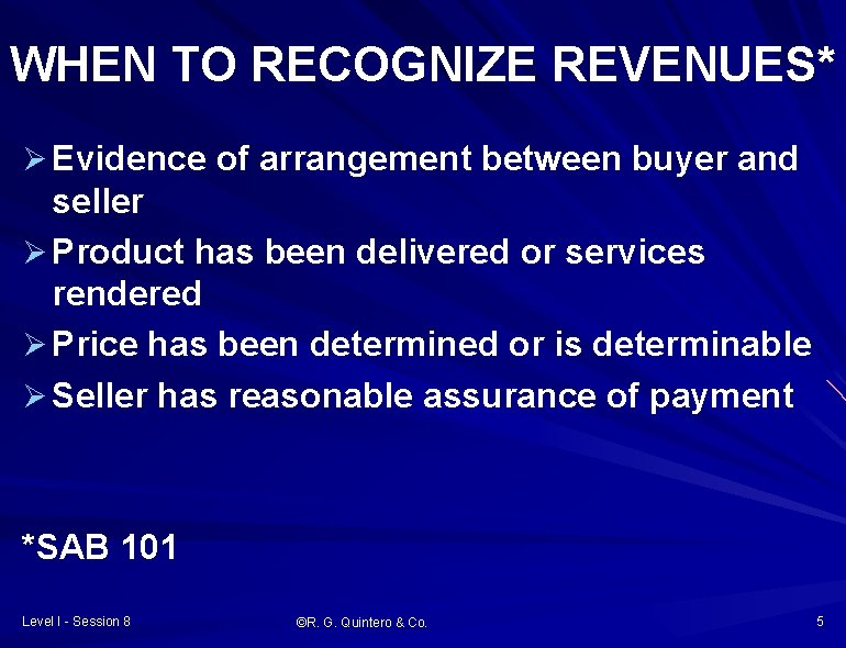 WHEN TO RECOGNIZE REVENUES* Ø Evidence of arrangement between buyer and seller Ø Product