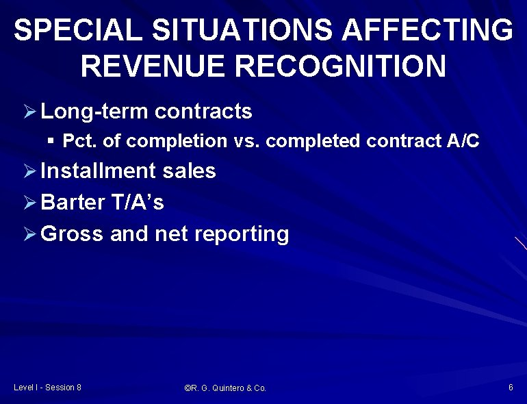 SPECIAL SITUATIONS AFFECTING REVENUE RECOGNITION Ø Long-term contracts § Pct. of completion vs. completed