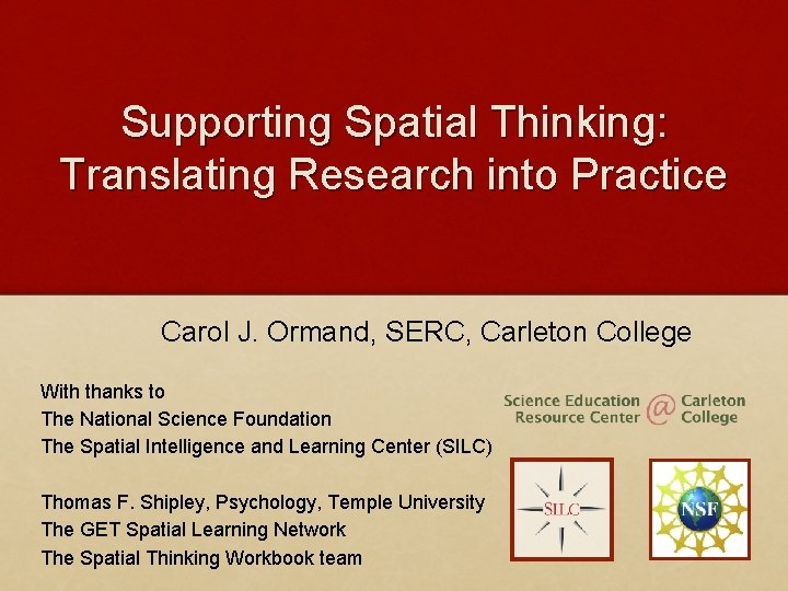 Supporting Spatial Thinking: Translating Research into Practice Carol J. Ormand, SERC, Carleton College With
