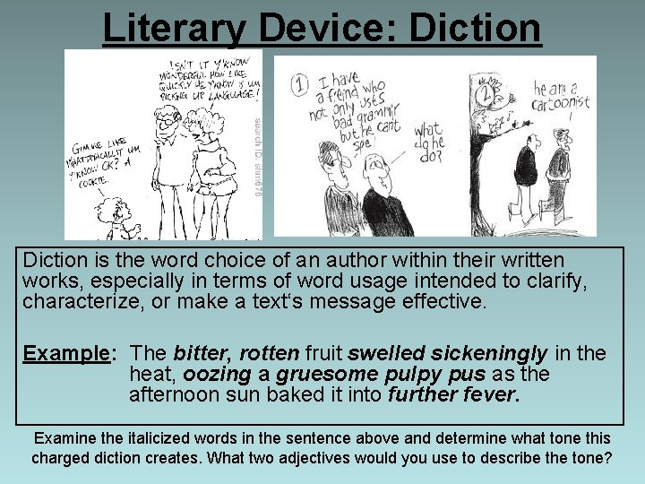 Literary Device: Diction is the word choice of an author within their written works,