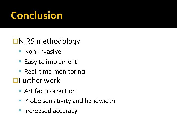 Conclusion �NIRS methodology Non-invasive Easy to implement Real-time monitoring �Further work Artifact correction Probe