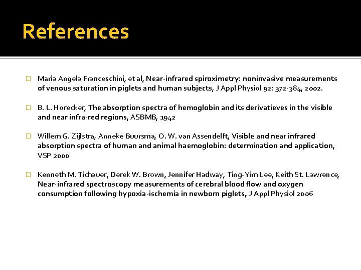 References � Maria Angela Franceschini, et al, Near-infrared spiroximetry: noninvasive measurements of venous saturation