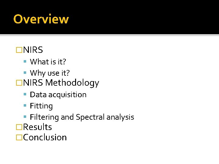 Overview �NIRS What is it? Why use it? �NIRS Methodology Data acquisition Fitting Filtering