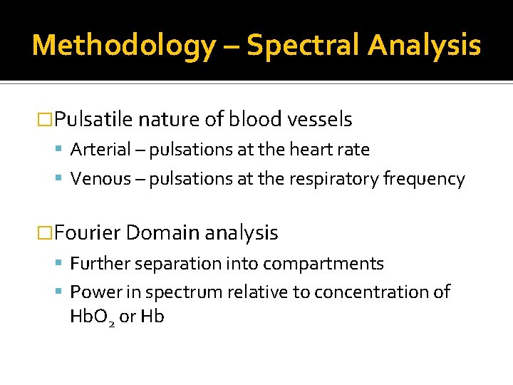 Methodology – Spectral Analysis �Pulsatile nature of blood vessels Arterial – pulsations at the