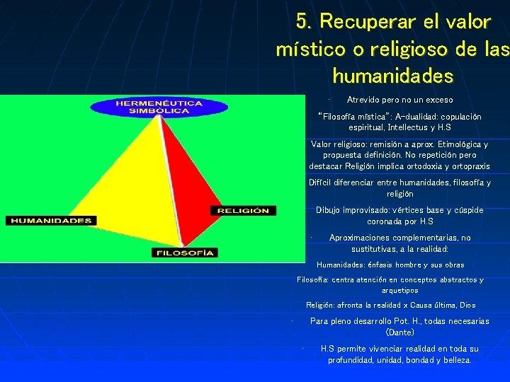 5. Recuperar el valor místico o religioso de las humanidades • • Atrevido pero