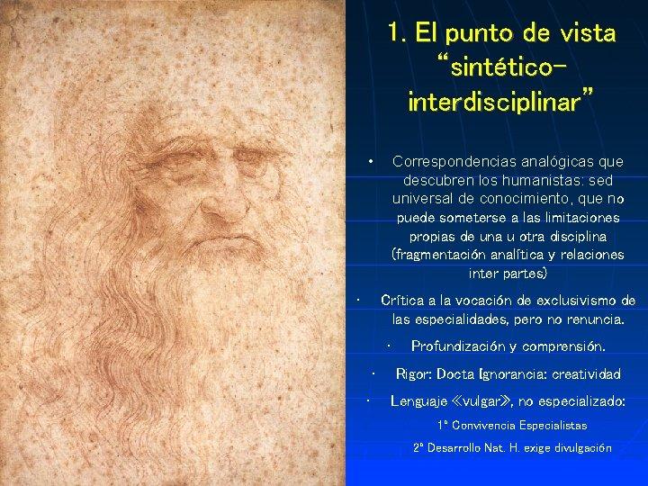 """1. El punto de vista """"sintéticointerdisciplinar"""" • • Correspondencias analógicas que descubren los humanistas:"""