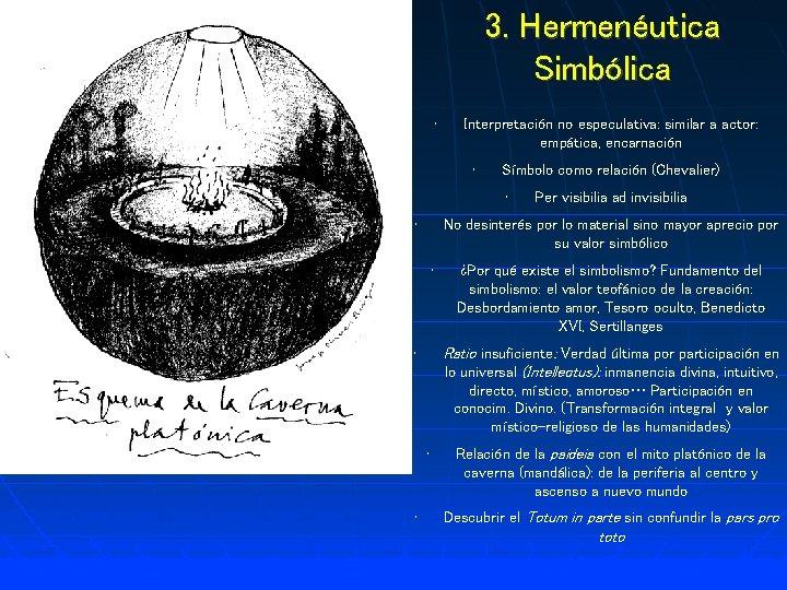 3. Hermenéutica Simbólica • Interpretación no especulativa: similar a actor: empática, encarnación • Símbolo