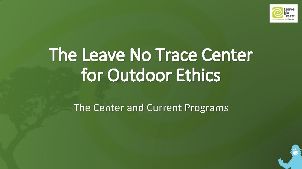 The Leave No Trace Center for Outdoor Ethics The Center and Current Programs