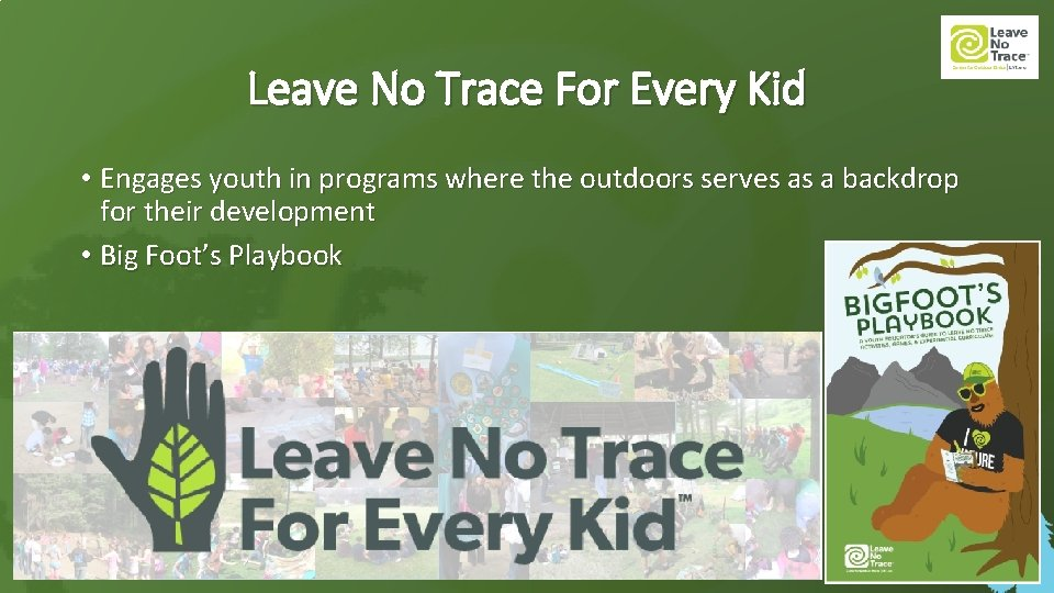 Leave No Trace For Every Kid • Engages youth in programs where the outdoors