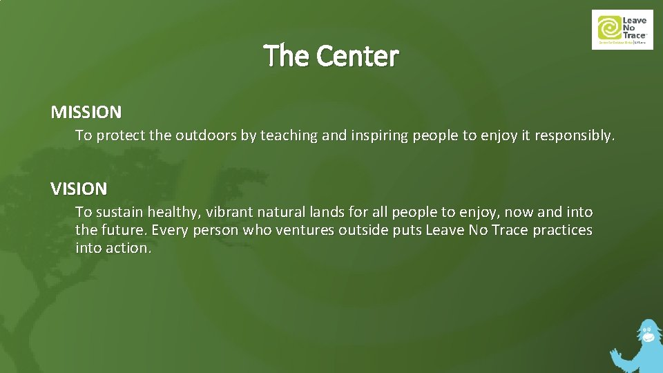 The Center MISSION To protect the outdoors by teaching and inspiring people to enjoy