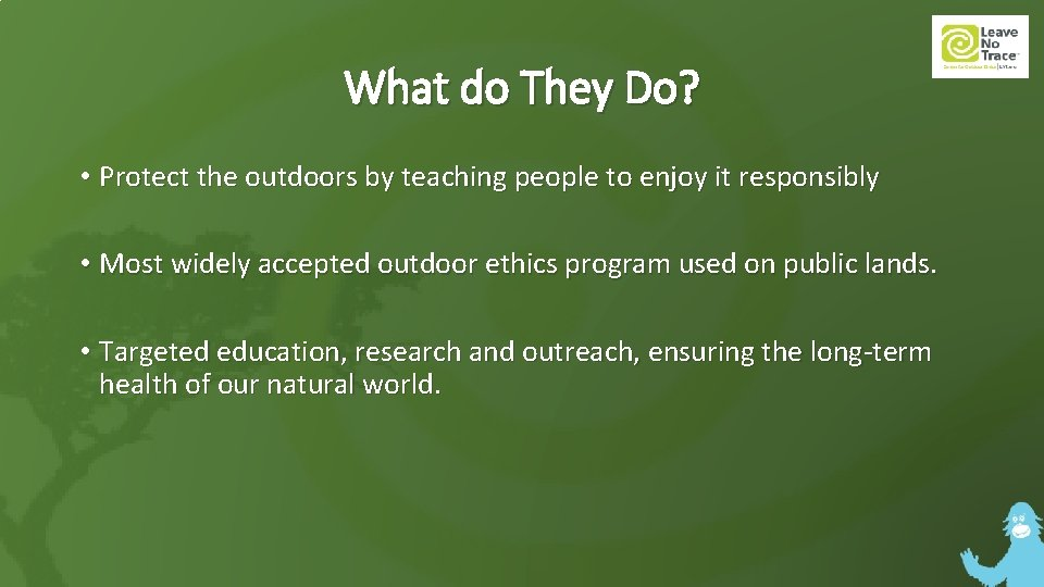 What do They Do? • Protect the outdoors by teaching people to enjoy it