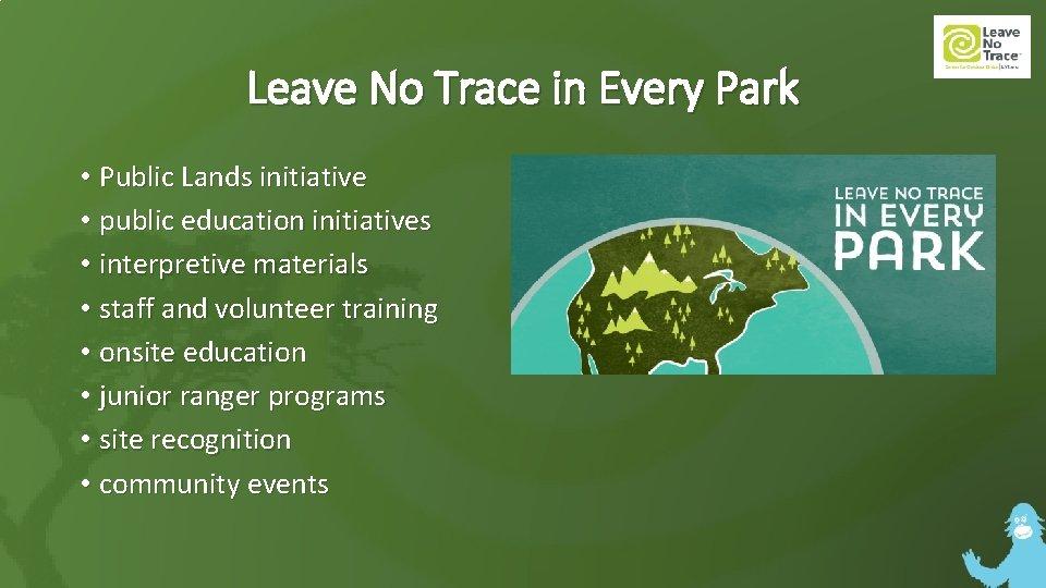 Leave No Trace in Every Park • Public Lands initiative • public education initiatives
